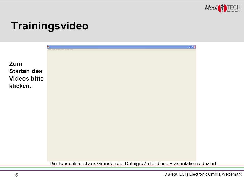 © MediTECH Electronic GmbH, Wedemark Trainingsvideo 8 Zum Starten des Videos bitte klicken. Die Tonqualität ist aus Gründen der Dateigröße für diese P