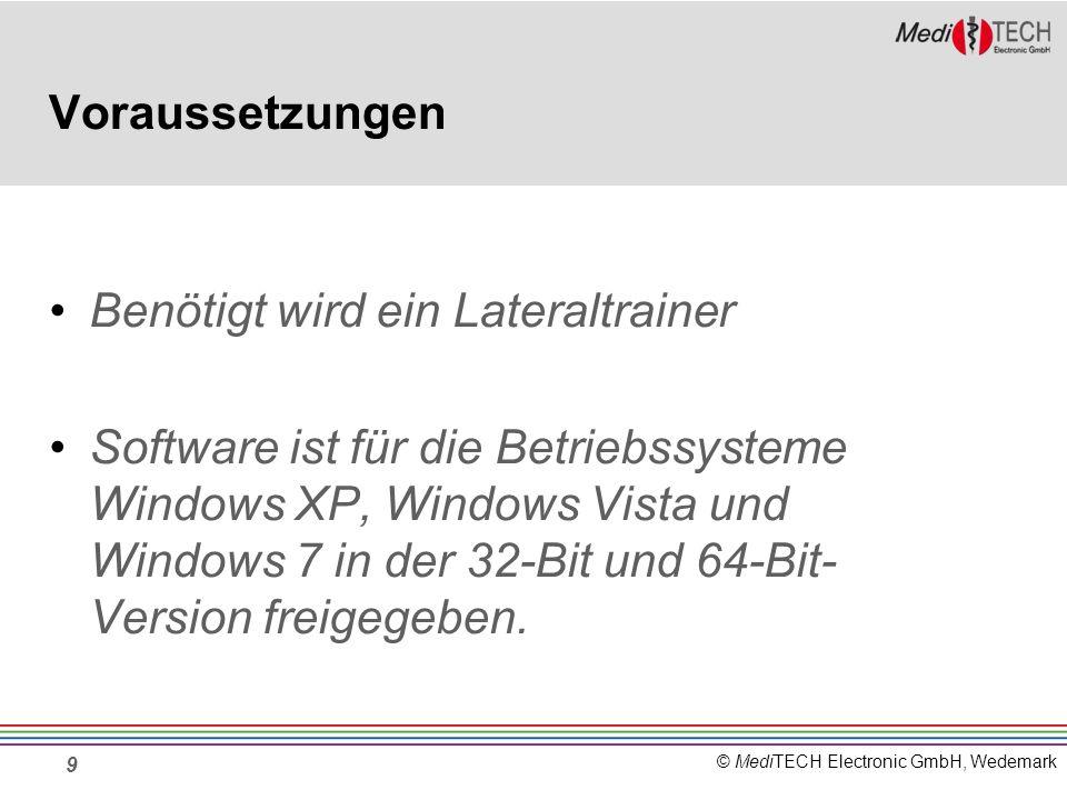 © MediTECH Electronic GmbH, Wedemark Voraussetzungen Benötigt wird ein Lateraltrainer Software ist für die Betriebssysteme Windows XP, Windows Vista und Windows 7 in der 32-Bit und 64-Bit- Version freigegeben.