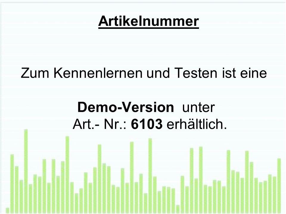 Zum Kennenlernen und Testen ist eine Demo-Version unter Art.- Nr.: 6103 erhältlich. Artikelnummer