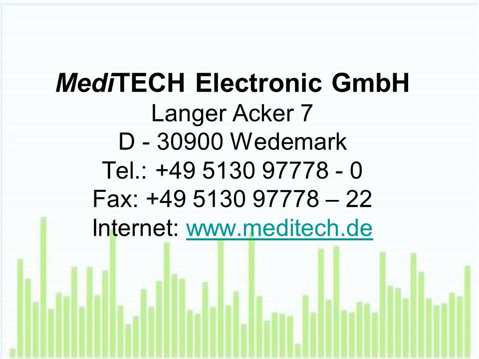 MediTECH Electronic GmbH Langer Acker 7 D - 30900 Wedemark Tel.: +49 5130 97778 - 0 Fax: +49 5130 97778 – 22 Internet: www.meditech.dewww.meditech.de