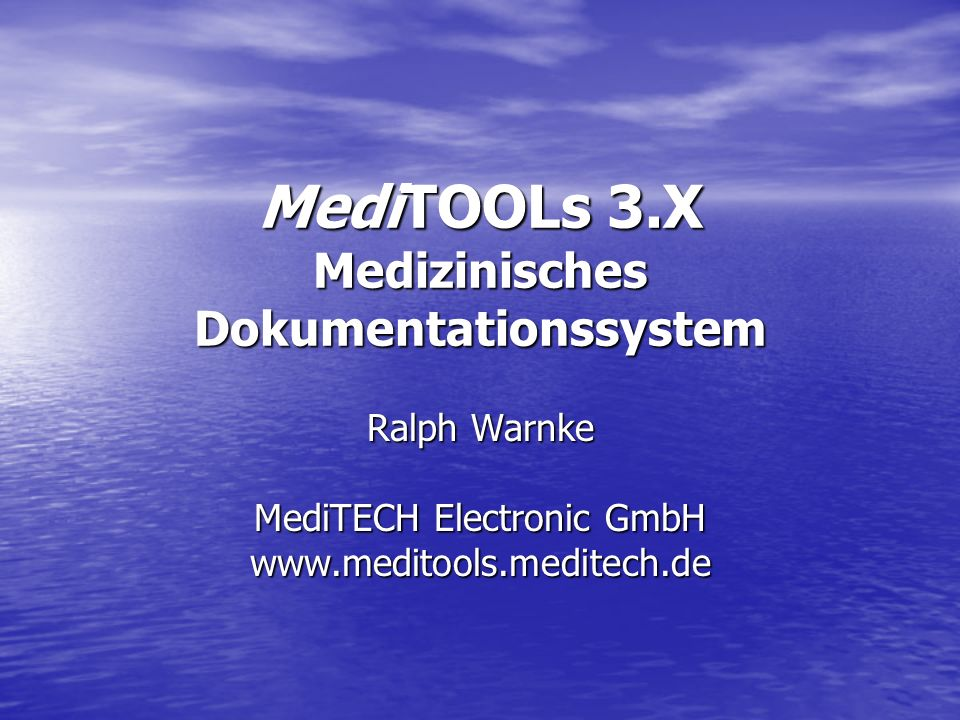 MediTOOLs 3.X Medizinisches Dokumentationssystem Ralph Warnke MediTECH Electronic GmbH www.meditools.meditech.de