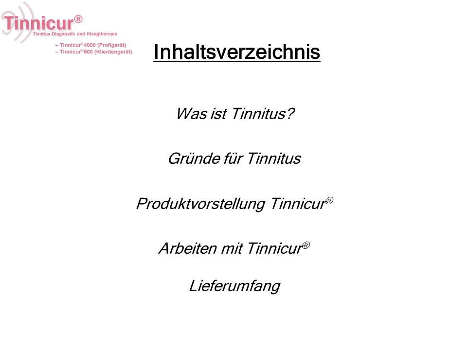 Inhaltsverzeichnis Was ist Tinnitus? Gründe für Tinnitus Produktvorstellung Tinnicur ® Arbeiten mit Tinnicur ® Lieferumfang