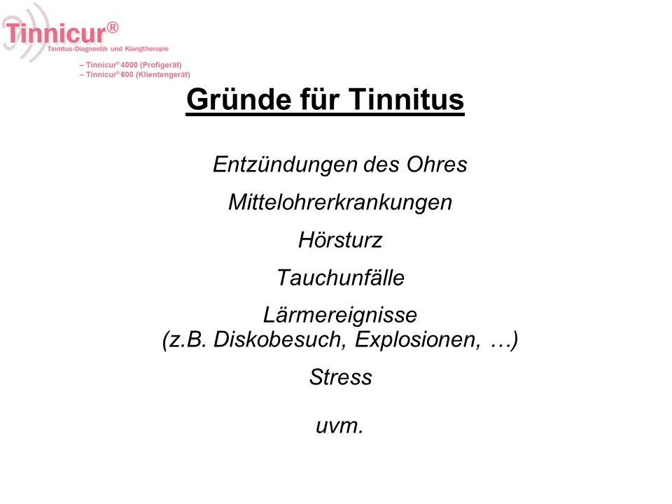 Gründe für Tinnitus Entzündungen des Ohres Mittelohrerkrankungen Hörsturz Tauchunfälle Lärmereignisse (z.B. Diskobesuch, Explosionen, …) Stress uvm.