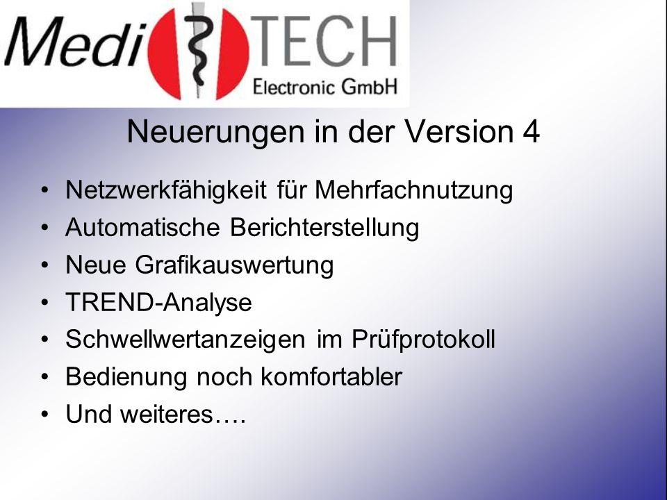 Neuerungen in der Version 4 Netzwerkfähigkeit für Mehrfachnutzung Automatische Berichterstellung Neue Grafikauswertung TREND-Analyse Schwellwertanzeigen im Prüfprotokoll Bedienung noch komfortabler Und weiteres….