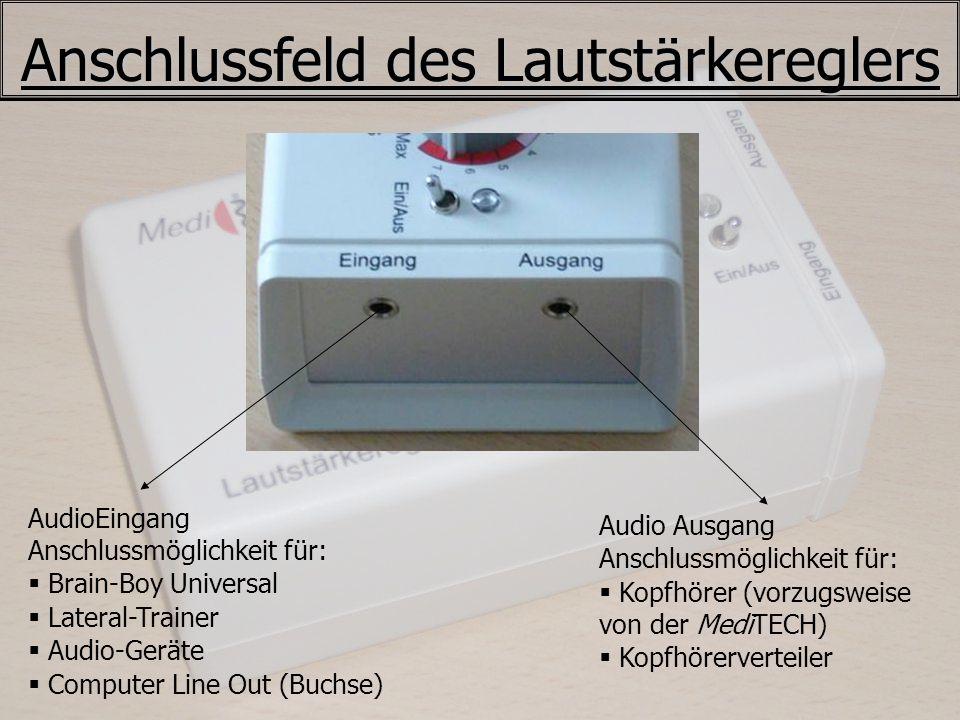 Anschlussfeld des Lautstärkereglers AudioEingang Anschlussmöglichkeit für: Brain-Boy Universal Lateral-Trainer Audio-Geräte Computer Line Out (Buchse)