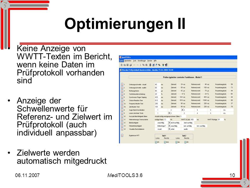 06.11.2007MediTOOLS 3.610 Optimierungen II Keine Anzeige von WWTT-Texten im Bericht, wenn keine Daten im Prüfprotokoll vorhanden sind Anzeige der Schwellenwerte für Referenz- und Zielwert im Prüfprotokoll (auch individuell anpassbar) Zielwerte werden automatisch mitgedruckt