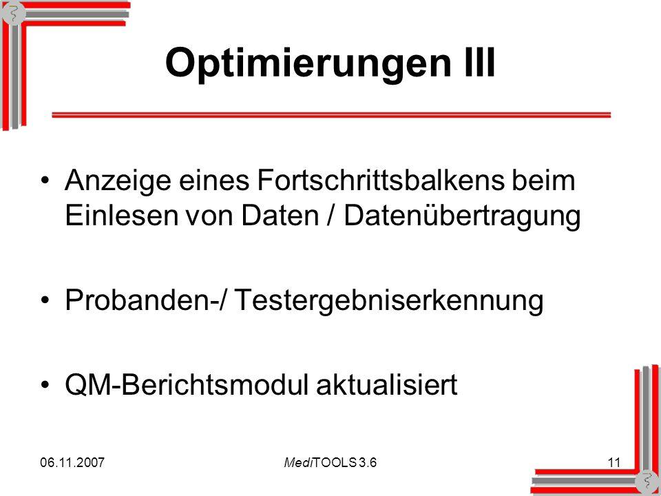06.11.2007MediTOOLS 3.611 Optimierungen III Anzeige eines Fortschrittsbalkens beim Einlesen von Daten / Datenübertragung Probanden-/ Testergebniserkennung QM-Berichtsmodul aktualisiert