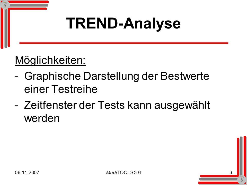06.11.2007MediTOOLS 3.63 TREND-Analyse Möglichkeiten: -Graphische Darstellung der Bestwerte einer Testreihe -Zeitfenster der Tests kann ausgewählt werden