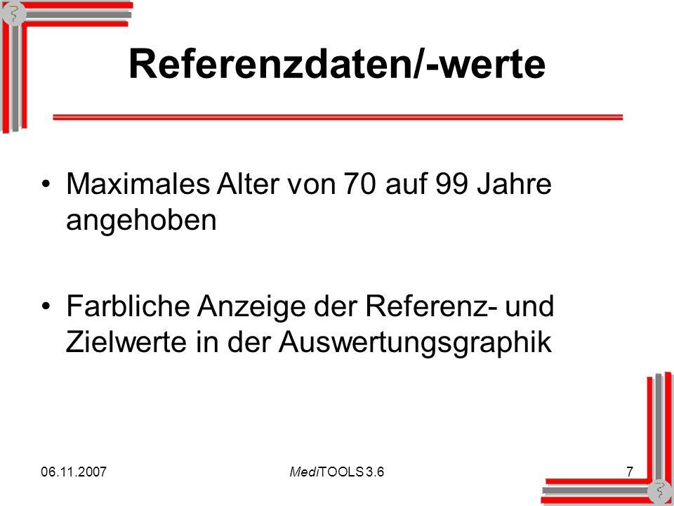 06.11.2007MediTOOLS 3.67 Referenzdaten/-werte Maximales Alter von 70 auf 99 Jahre angehoben Farbliche Anzeige der Referenz- und Zielwerte in der Auswertungsgraphik