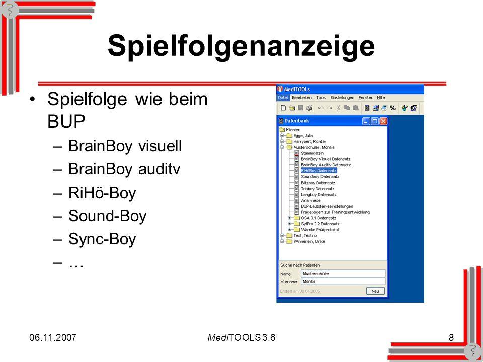 06.11.2007MediTOOLS 3.68 Spielfolgenanzeige Spielfolge wie beim BUP –BrainBoy visuell –BrainBoy auditv –RiHö-Boy –Sound-Boy –Sync-Boy –…