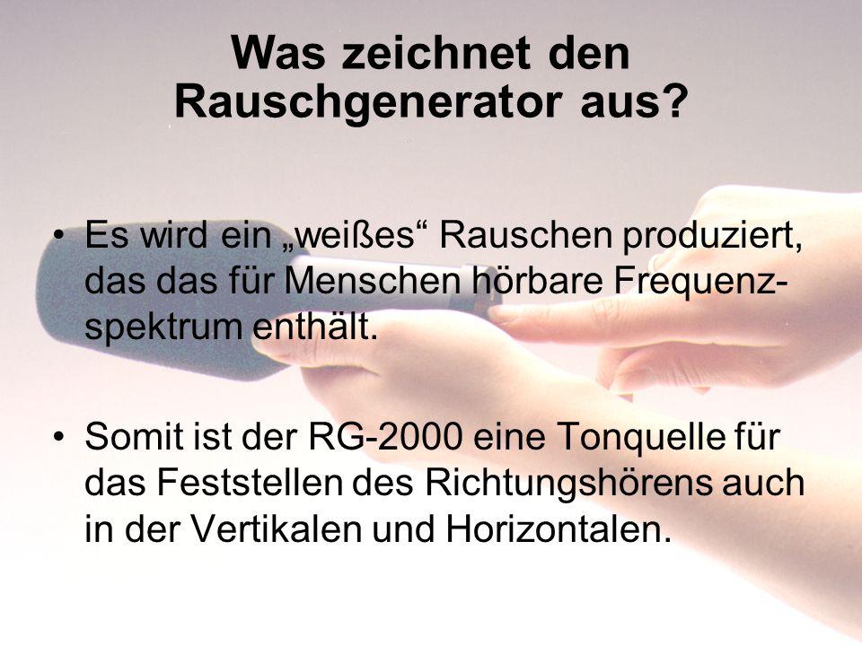 Was zeichnet den Rauschgenerator aus? Es wird ein weißes Rauschen produziert, das das für Menschen hörbare Frequenz- spektrum enthält. Somit ist der R