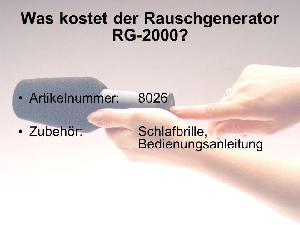 Was kostet der Rauschgenerator RG-2000? Artikelnummer:8026 Zubehör:Schlafbrille, Bedienungsanleitung