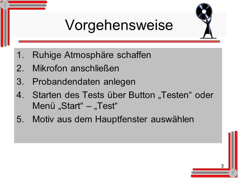 3 Vorgehensweise 1.Ruhige Atmosphäre schaffen 2.Mikrofon anschließen 3.Probandendaten anlegen 4.Starten des Tests über Button Testen oder Menü Start – Test 5.Motiv aus dem Hauptfenster auswählen