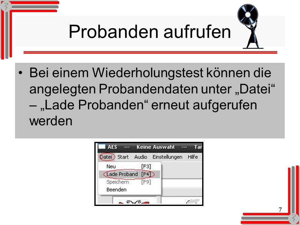 7 Probanden aufrufen Bei einem Wiederholungstest können die angelegten Probandendaten unter Datei – Lade Probanden erneut aufgerufen werden