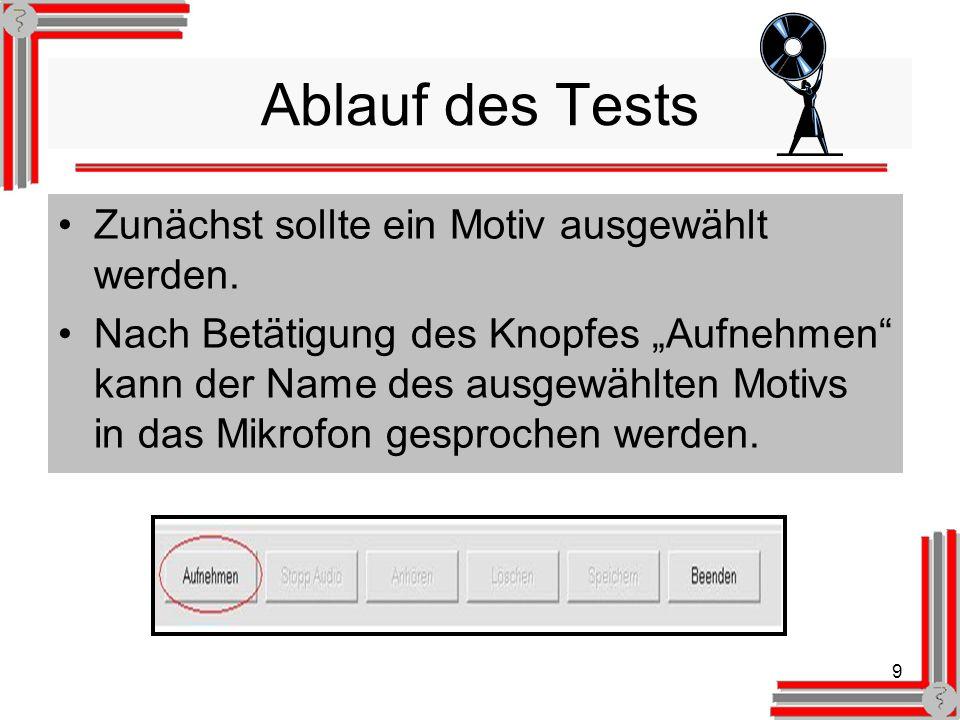 9 Ablauf des Tests Zunächst sollte ein Motiv ausgewählt werden.