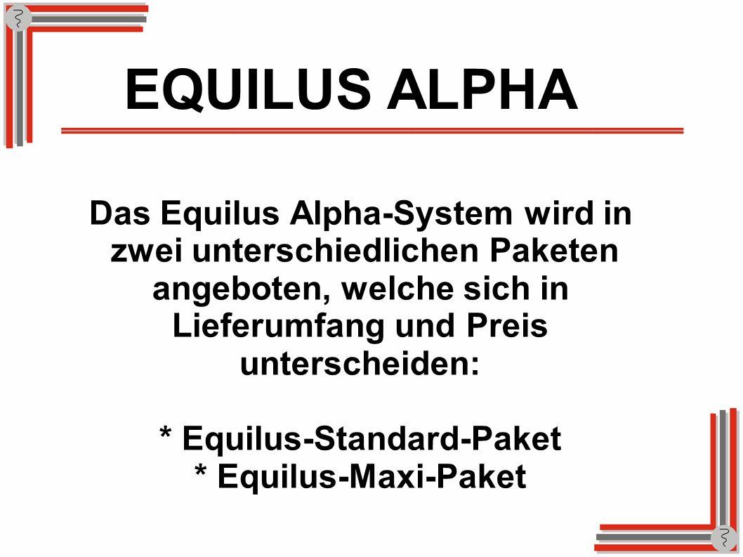 EQUILUS ALPHA Das Equilus Alpha-System wird in zwei unterschiedlichen Paketen angeboten, welche sich in Lieferumfang und Preis unterscheiden: * Equilu