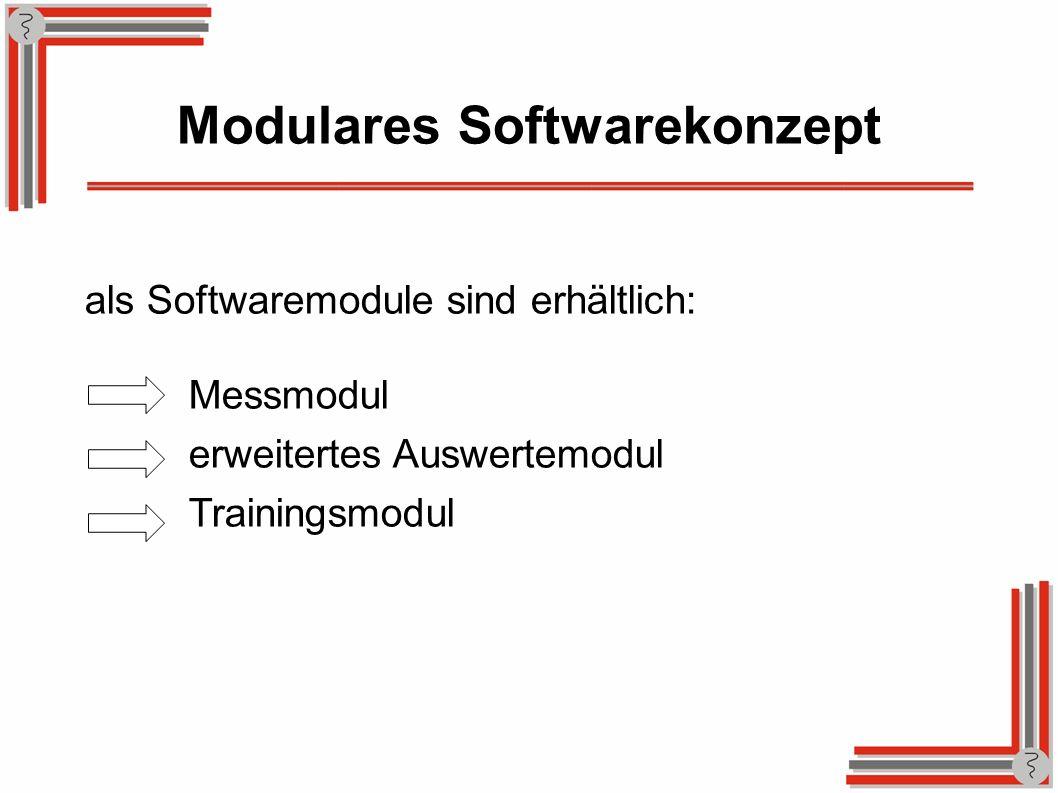 Modulares Softwarekonzept Messmodul erweitertes Auswertemodul Trainingsmodul als Softwaremodule sind erhältlich: