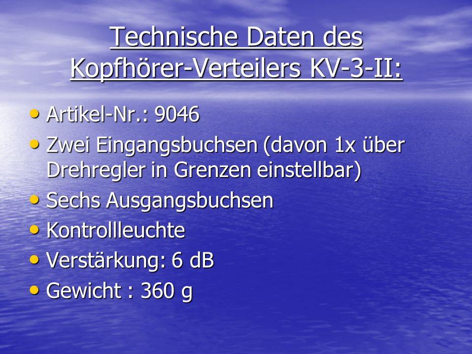 Technische Daten des Kopfhörer-Verteilers KV-3-II: Artikel-Nr.: 9046 Artikel-Nr.: 9046 Zwei Eingangsbuchsen (davon 1x über Drehregler in Grenzen einst