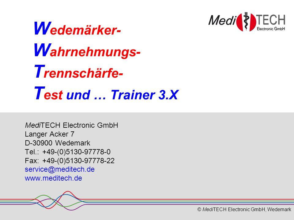 © MediTECH Electronic GmbH, Wedemark W edemärker- W ahrnehmungs- T rennschärfe- T est und … Trainer 3.X MediTECH Electronic GmbH Langer Acker 7 D-30900 Wedemark Tel.: +49-(0)5130-97778-0 Fax:+49-(0)5130-97778-22 service@meditech.de www.meditech.de