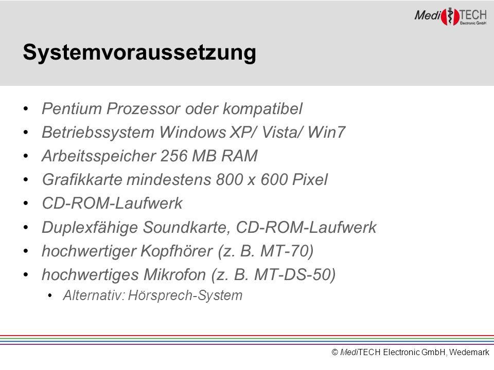 © MediTECH Electronic GmbH, Wedemark Systemvoraussetzung Pentium Prozessor oder kompatibel Betriebssystem Windows XP/ Vista/ Win7 Arbeitsspeicher 256 MB RAM Grafikkarte mindestens 800 x 600 Pixel CD-ROM-Laufwerk Duplexfähige Soundkarte, CD-ROM-Laufwerk hochwertiger Kopfhörer (z.