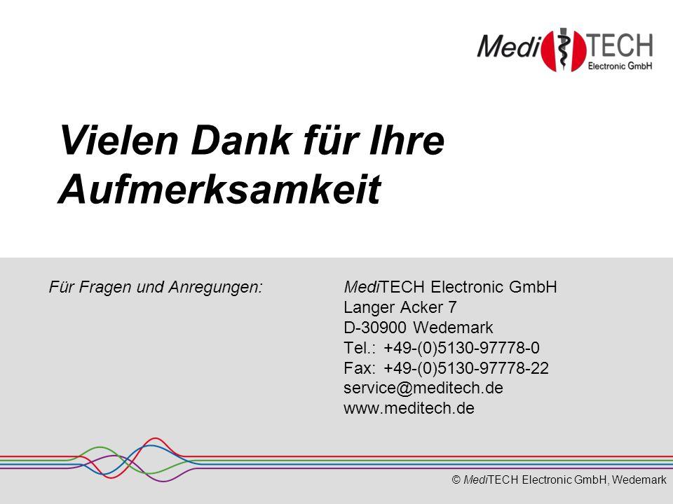 © MediTECH Electronic GmbH, Wedemark Vielen Dank für Ihre Aufmerksamkeit MediTECH Electronic GmbH Langer Acker 7 D-30900 Wedemark Tel.: +49-(0)5130-97778-0 Fax:+49-(0)5130-97778-22 service@meditech.de www.meditech.de Für Fragen und Anregungen: