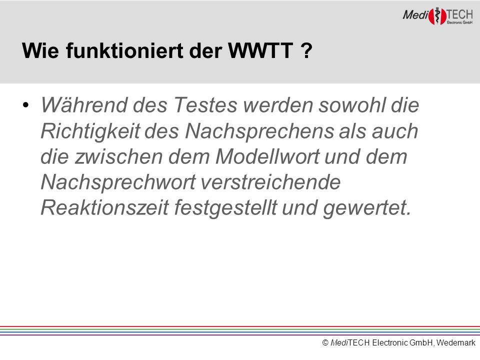 © MediTECH Electronic GmbH, Wedemark Wie funktioniert der WWTT ? Während des Testes werden sowohl die Richtigkeit des Nachsprechens als auch die zwisc