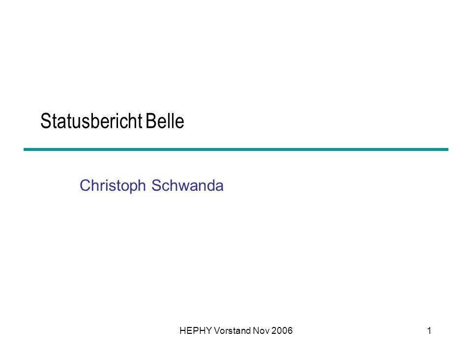 HEPHY Vorstand Nov 20061 Statusbericht Belle Christoph Schwanda