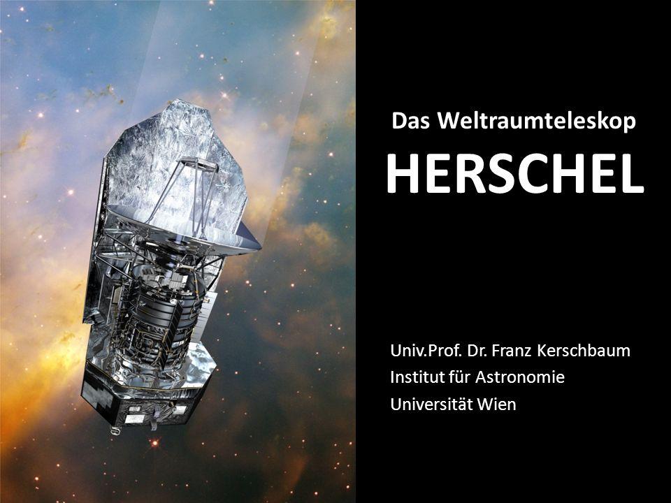 Das Weltraumteleskop HERSCHEL Univ.Prof. Dr. Franz Kerschbaum Institut für Astronomie Universität Wien