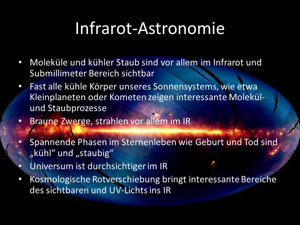 Infrarot-Astronomie Moleküle und kühler Staub sind vor allem im Infrarot und Submillimeter Bereich sichtbar Fast alle kühle Körper unseres Sonnensyste