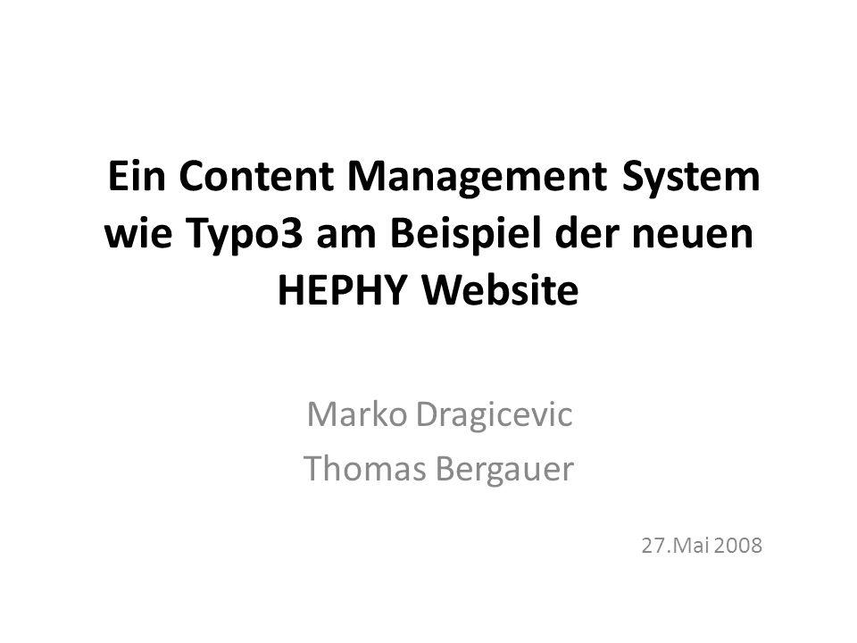 Ein Content Management System wie Typo3 am Beispiel der neuen HEPHY Website Marko Dragicevic Thomas Bergauer 27.Mai 2008