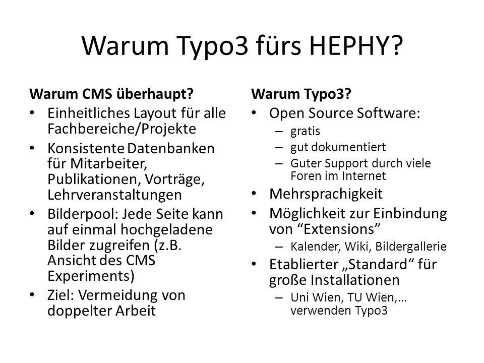 Warum Typo3 fürs HEPHY? Warum CMS überhaupt? Einheitliches Layout für alle Fachbereiche/Projekte Konsistente Datenbanken für Mitarbeiter, Publikatione