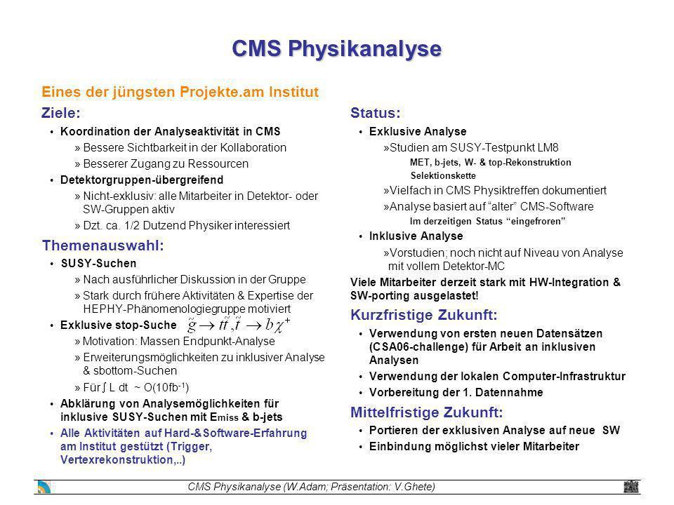 CMS Physikanalyse Eines der jüngsten Projekte.am Institut Ziele: Koordination der Analyseaktivität in CMS »Bessere Sichtbarkeit in der Kollaboration »