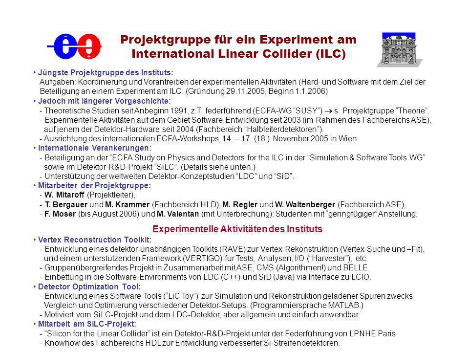 Projektgruppe für ein Experiment am International Linear Collider (ILC) Jüngste Projektgruppe des Instituts: Aufgaben: Koordinierung und Vorantreiben