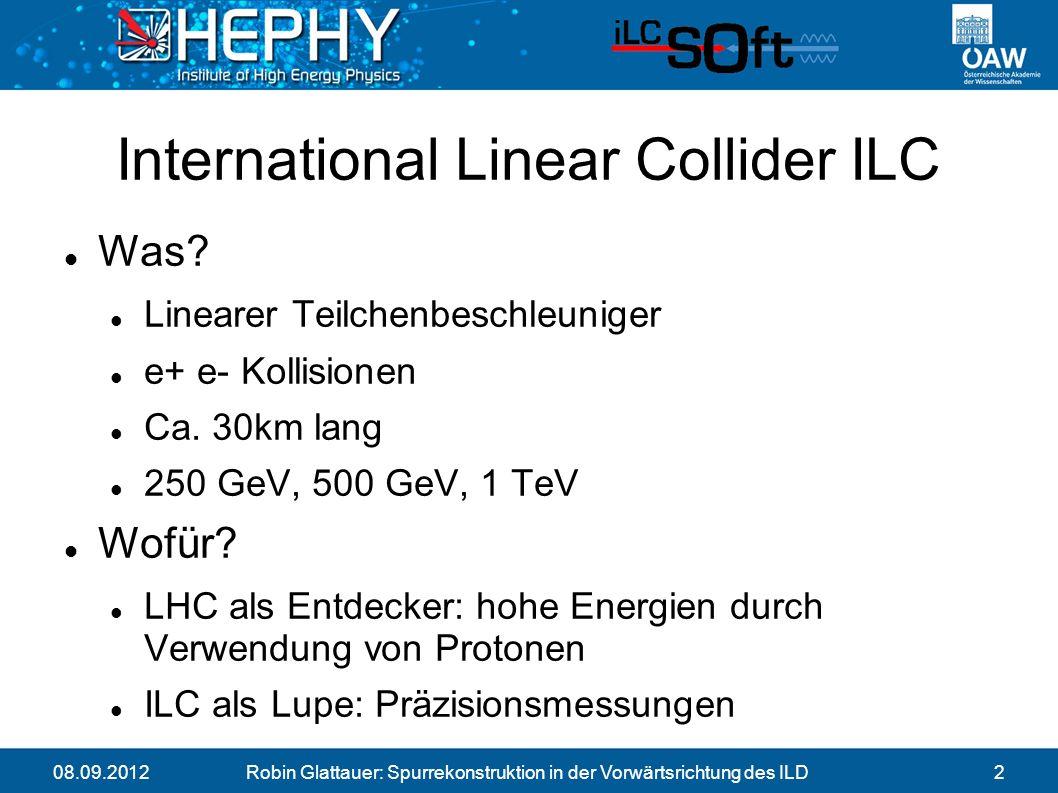 08.09.2012Robin Glattauer: Spurrekonstruktion in der Vorwärtsrichtung des ILD2 International Linear Collider ILC Was.