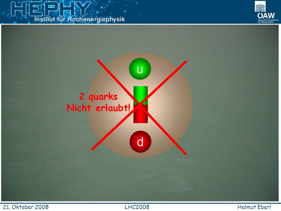 Helmut EberlLHC200821. Oktober 2008 d u ggg 2 quarks Nicht erlaubt!