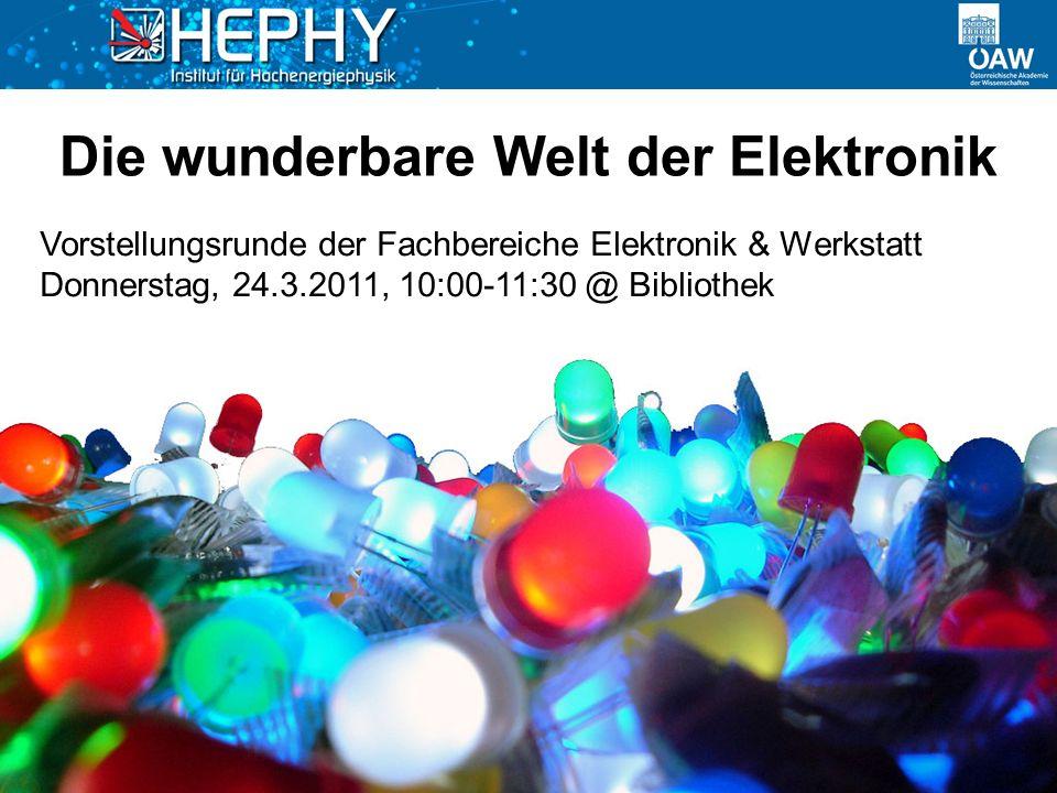 Die wunderbare Welt der Elektronik Vorstellungsrunde der Fachbereiche Elektronik & Werkstatt Donnerstag, 24.3.2011, 10:00-11:30 @ Bibliothek