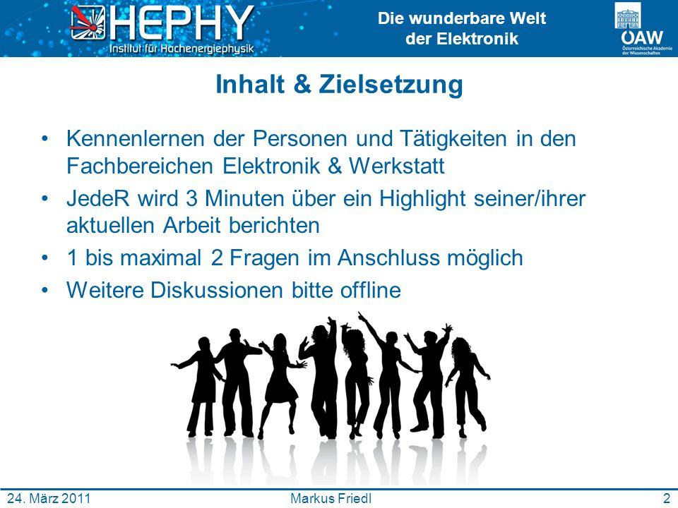 Die wunderbare Welt der Elektronik 2Markus Friedl24. März 2011 Inhalt & Zielsetzung Kennenlernen der Personen und Tätigkeiten in den Fachbereichen Ele