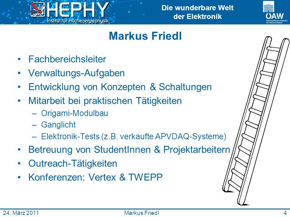 Die wunderbare Welt der Elektronik 4Markus Friedl24. März 2011 Markus Friedl Fachbereichsleiter Verwaltungs-Aufgaben Entwicklung von Konzepten & Schal