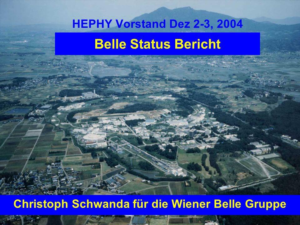 Christoph SchwandaHEPHY Vorstand, Dez 2-3, 2004 - Seite 1 Belle Status Bericht HEPHY Vorstand Dez 2-3, 2004 Christoph Schwanda für die Wiener Belle Gruppe