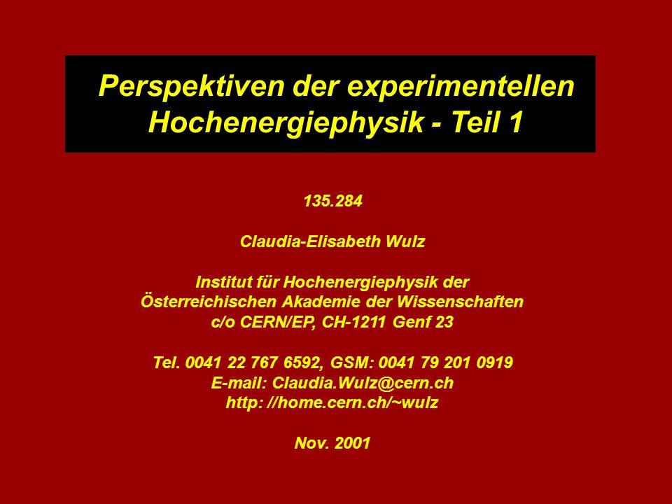 Perspektiven der experimentellen Hochenergiephysik - Teil 1 135.284 Claudia-Elisabeth Wulz Institut für Hochenergiephysik der Österreichischen Akademi
