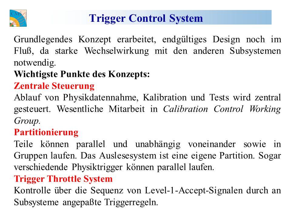 Trigger Control System Grundlegendes Konzept erarbeitet, endgültiges Design noch im Fluß, da starke Wechselwirkung mit den anderen Subsystemen notwendig.