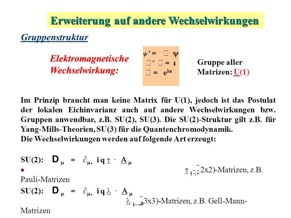 GruppenstrukturElektromagnetischeWechselwirkung: Im Prinzip braucht man keine Matrix für U(1), jedoch ist das Postulat der lokalen Eichinvarianz auch