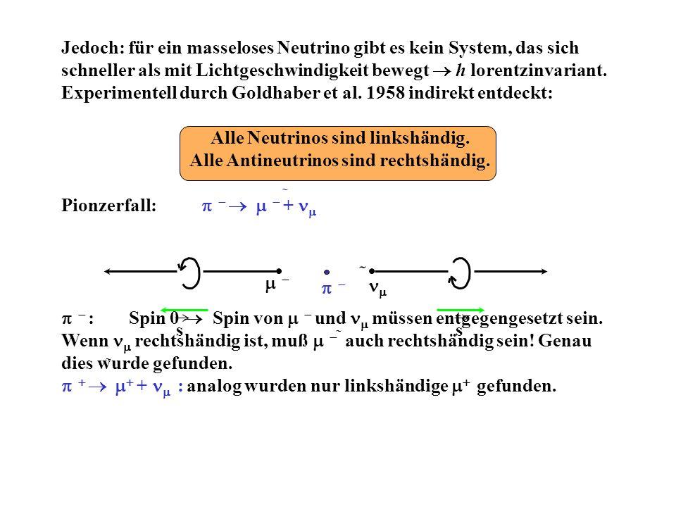 ss Jedoch: für ein masseloses Neutrino gibt es kein System, das sich schneller als mit Lichtgeschwindigkeit bewegt h lorentzinvariant. Experimentell d