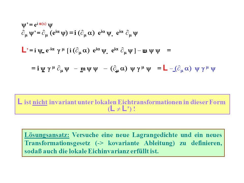 = e i (x) = e i = i e i e i L = i e -i [ i e i e i ] m = = i m = L - - - - -- L ist nicht invariant unter lokalen Eichtransformationen in dieser Form