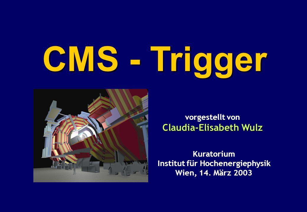 CMS - Trigger Kuratorium Institut für Hochenergiephysik Wien, 14.
