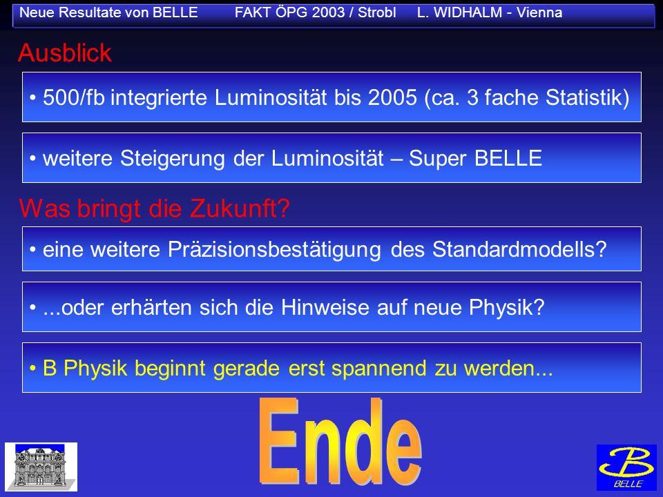 Neue Resultate von BELLE FAKT ÖPG 2003 / Strobl L. WIDHALM - Vienna Ausblick 500/fb integrierte Luminosität bis 2005 (ca. 3 fache Statistik) weitere S