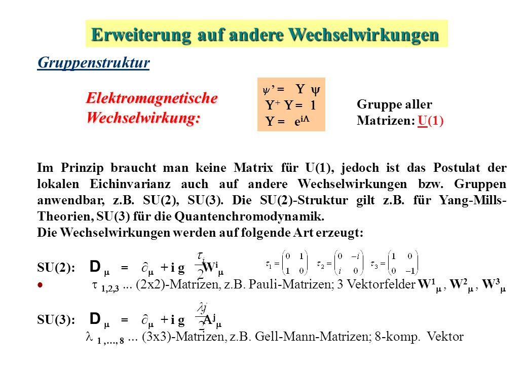 GruppenstrukturElektromagnetischeWechselwirkung: Im Prinzip braucht man keine Matrix für U(1), jedoch ist das Postulat der lokalen Eichinvarianz auch auf andere Wechselwirkungen bzw.