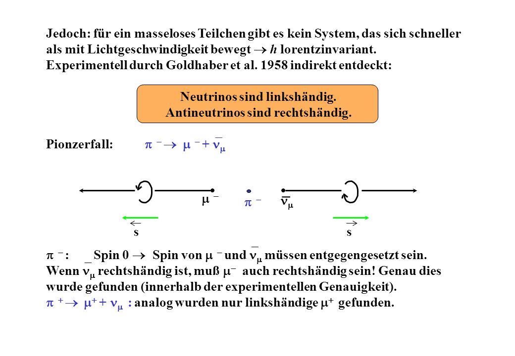 ss Jedoch: für ein masseloses Teilchen gibt es kein System, das sich schneller als mit Lichtgeschwindigkeit bewegt h lorentzinvariant.