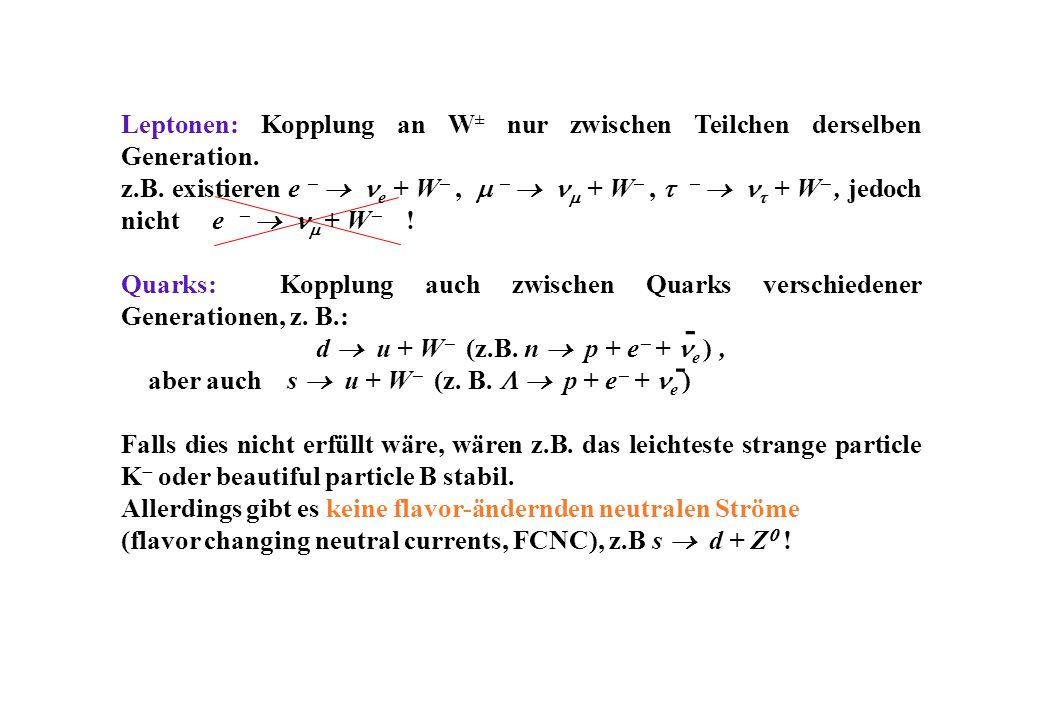 Leptonen: Kopplung an W ± nur zwischen Teilchen derselben Generation.