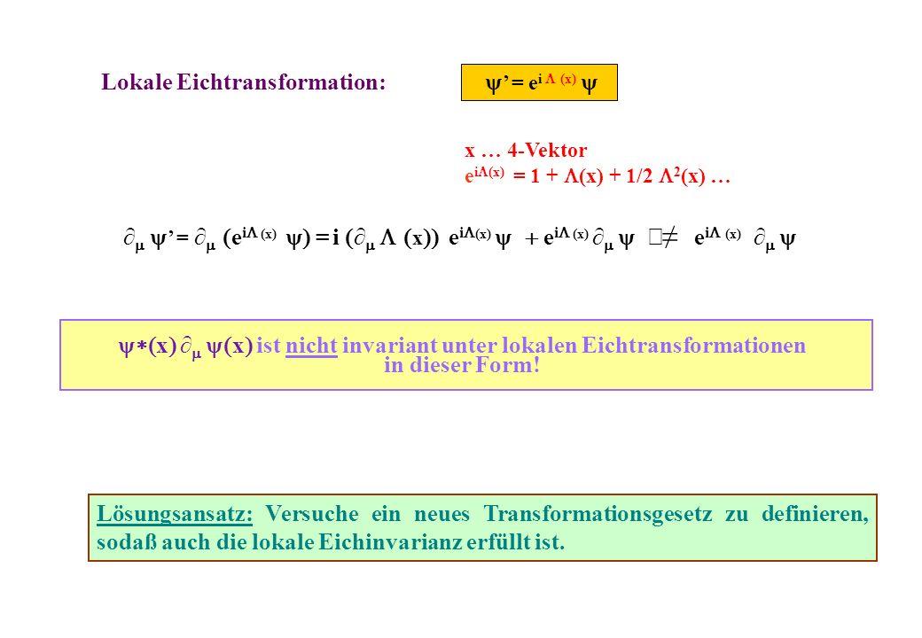 = e i (x) = i x e i (x) e i (x) e i (x) x x ist nicht invariant unter lokalen Eichtransformationen in dieser Form! Lösungsansatz: Versuche ein neues T
